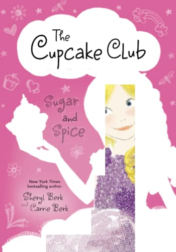 Sugar and Spice: The Cupcake Club: Berk, Sheryl; Berk, Carrie