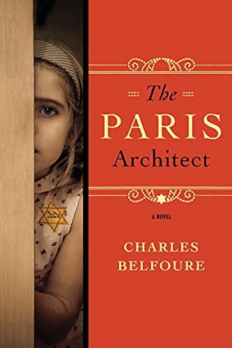The Paris Architect: A Novel: Belfoure, Charles