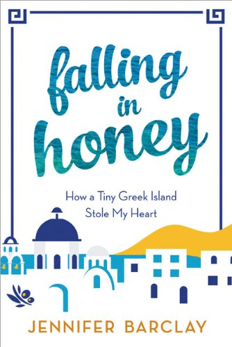 Falling in Honey: How a Tiny Greek Island Stole My Heart: Barclay, Jennifer