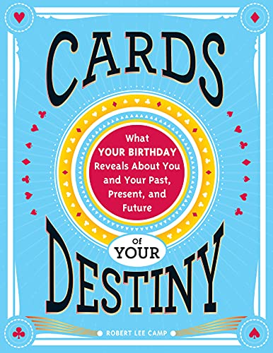 Cards of Your Destiny, 2e: What Your Birthday Reveals about You and Your Past, Present, and Future:...