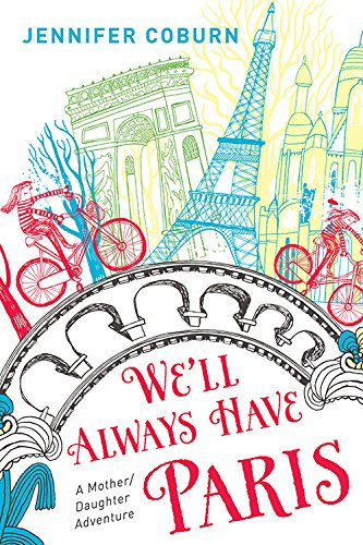 We'll Always Have Paris: A Mother/Daughter Adventure: Jennifer Coburn