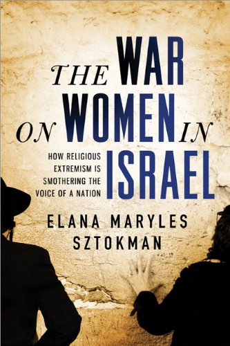 9781402288852: The War on Women in Israel: A Story of Religious Radicalism and the Ravaging of Freedom
