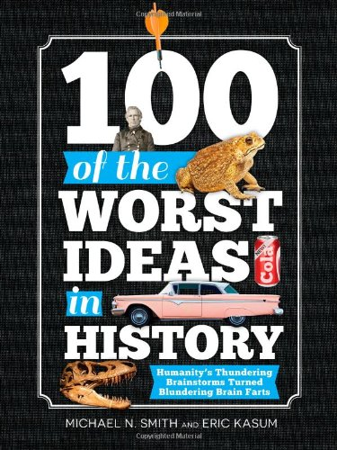 100 of the Worst Ideas in History: Smith, Michael, Kasum,