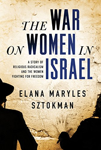 9781402293948: The War on Women in Israel: A Story of Religious Radicalism and the Women Fighting for Freedom