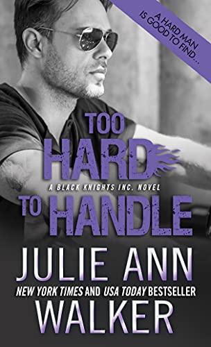 Too Hard to Handle (Black Knights Inc.): Walker, Julie Ann