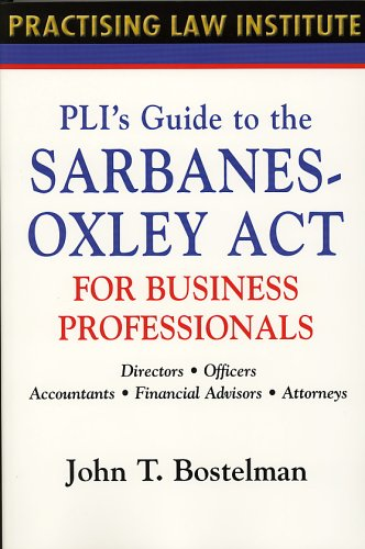 9781402404801: PLI's Guide to the Sarbanes-Oxley Act for Business Professionals: Directors, Officers, Accountants, Financial Advisors, Lawyers (Practising Law Institute)