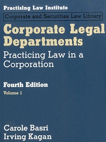 Corporate Legal Departments: Practising Law in a Corporation (Hardback): Carole Basri, Irving Kagan
