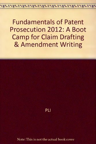 9781402417948: Fundamentals of Patent Prosecution 2012: A Boot Camp for Claim Drafting & Amendment Writing