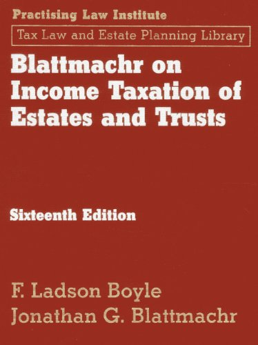 Blattmachr on Income Taxation of Estates and Trusts, 16th Ed (Tax Law and Estate Planning Library):...