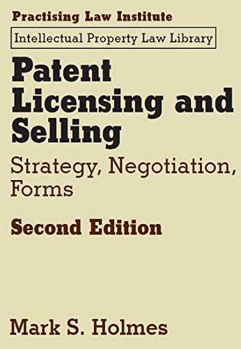Patent Licensing and Selling: Strategy, Negotiation, Forms (Hardback): Mark S Holmes
