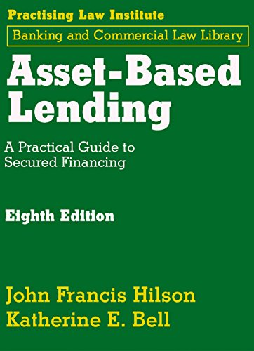 Asset-Based Lending: A Practical Guide to Secured Financing: John Francis Hilson, Katherine E Bell