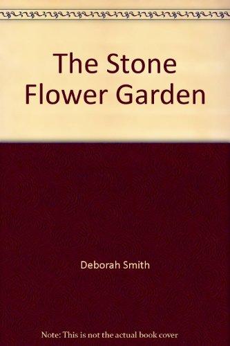 The Stone Flower Garden (9781402512360) by Deborah Smith