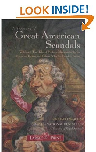 A Treasury of Great American Scandals: Tantalizing True Tales of Historic Misbehavior by the Founding Fathers and Others Who Let Freedom Swing (1402563302) by Michael Farquhar