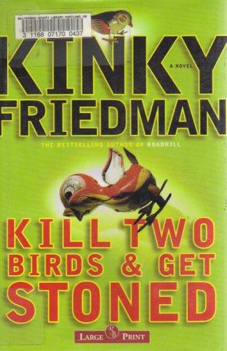 KILL TWO BIRDS & GET STONED (LARGE: KINKY FRIEDMAN
