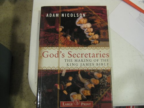 9781402566196: God's Secretaries - The Making of the King James Bible (Large Print)