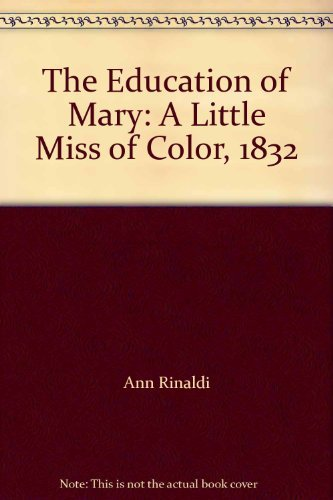 The Education of Mary: A Little Miss of Color, 1832: Ann Rinaldi