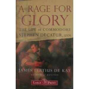 9781402576522: A Rage for Glory: The Life of Commodore Stephen Decatur, USN