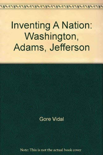 9781402579233: Inventing A Nation: Washington, Adams, Jefferson [Hardcover] by