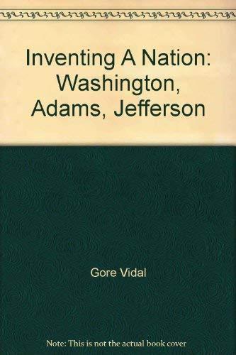 9781402579233: Inventing A Nation: Washington, Adams, Jefferson