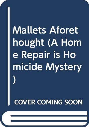 9781402579431: Mallets Aforethought (A Home Repair is Homicide Mystery)
