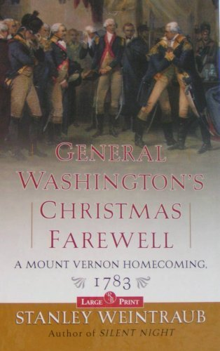 General Washington's Christmas Farewell: A Mount Vernon Homecoming, 1783: Stanley Weintraub