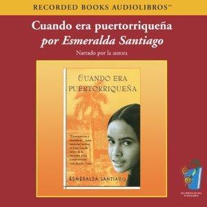 CUANDO ERA PUERTORRIQUENA/WHEN I WAS PUERTORICAN: Santiago, Esmeralda