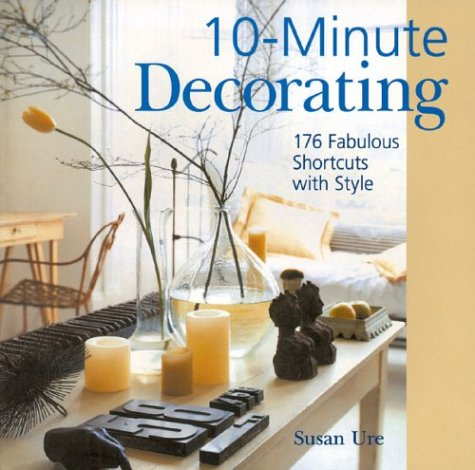 9781402700675: 10-Minute Decorating: 176 Fabulous Shortcuts with Style