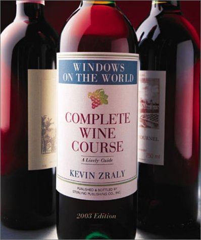 9781402700903: Windows on the World Complete Wine Course: 2003 Edition: A Lively Guide (Kevin Zraly's Complete Wine Course)