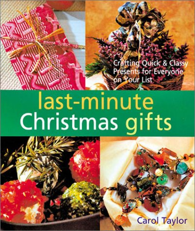 Last-Minute Christmas Gifts: Crafting Quick & Classy Presents for Everyone on Your List (1402701047) by Carol Taylor