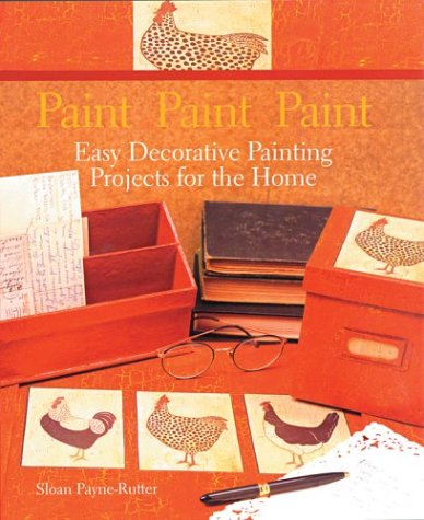 9781402703348: Paint Paint Paint: Easy Decorative Painting Projects for the Home
