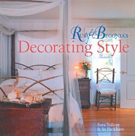 Ruby & Begonia's Decorating Style: Toliver, Sara, Packham, Jo