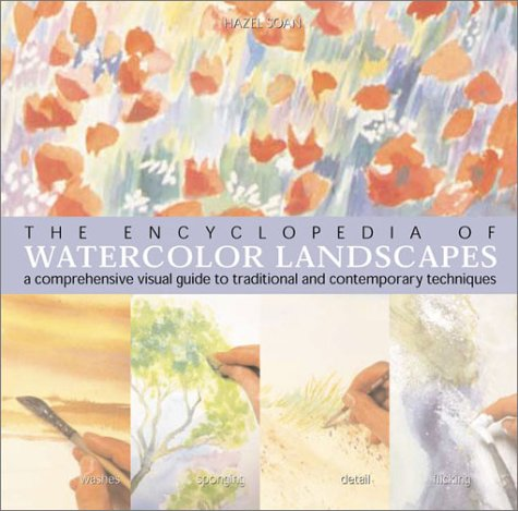 The Encyclopedia of Watercolor Landscapes: A Comprehensive: Soan, Hazel