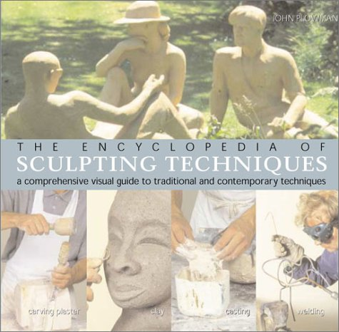 9781402703942: The Encyclopedia of Sculpting Techniques: A Comprehensive Visual Guide to Traditional and Contemporary Techniques