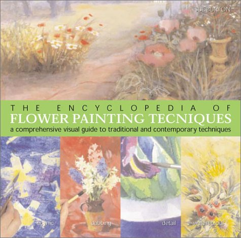 9781402703959: The Encyclopedia of Flower Painting Techniques: A Comprehensive Visual Guide to Traditional and Contemporary Techniques