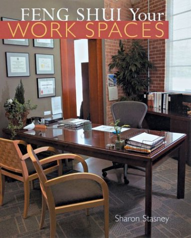 Feng Shui Your Work Spaces: Stasney, Sharon