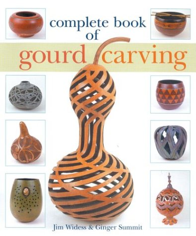 Complete Book of Gourd Carving: Widess, Jim; Summit, Ginger