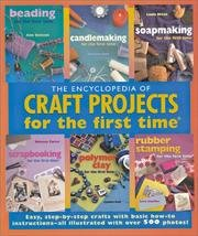 Encyclopedia Of Craft Projects For The First Time Beading, Candlemaking, Soapmaking, Scrapbooking,