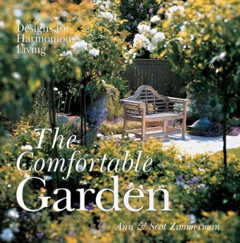 The Comfortable Garden: Designs for Harmonious Living: Zimmerman, Scot, Zimmerman, Ann