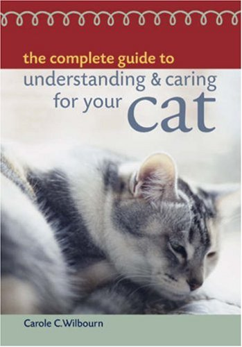 The Complete Guide to Understanding & Caring: Wilbourn, Carole C.