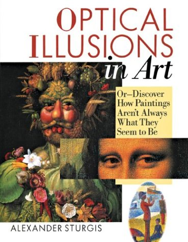 Optical Illusions in Art Or Discover How Paintings Arent Always What They Seem to Be: Alexander ...