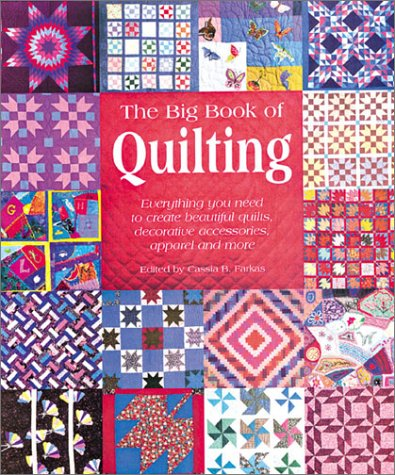 9781402706615: The Big Book of Quilting: Everything You Need to Create Beautiful Quilts, Decorative Accessories, Apparel and More