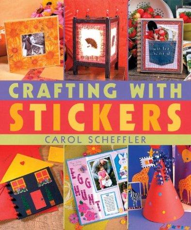 Crafting with Stickers: Scheffler, Carol