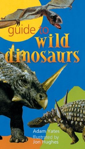 9781402708565: Guide to Wild Dinosaurs