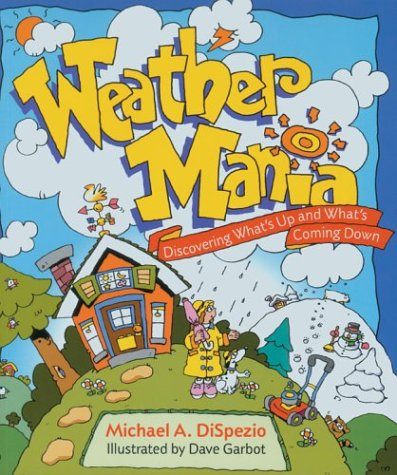 9781402708602: Weather Mania: Discovering What's Up and What's Coming Down