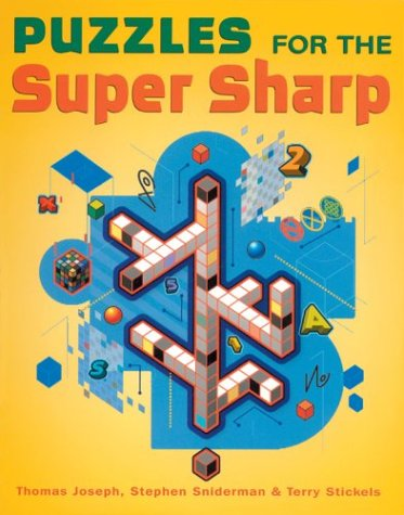 Puzzles for the Super Sharp: Joseph, Thomas, Sniderman, Stephen, Stickels, Terry