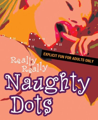 9781402708893: Really Really Naughty Dots: Explicit Fun for Adults Only
