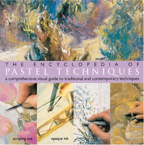 9781402709111: The Encyclopedia of Pastel Techniques: A Comprehensive Visual Guide to Traditional and Contemporary Techniques