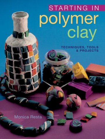9781402709555: Starting in Polymer Clay: Techniques, Tools & Projects