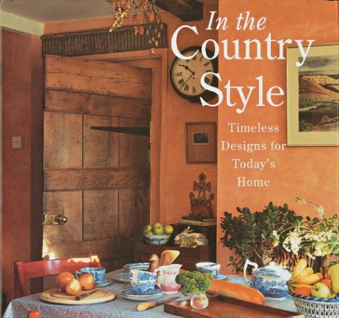 9781402709692: In The Country Style: Timeless Designs for Today's Home