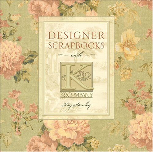9781402710575: Designer Scrapbooks with K & Company